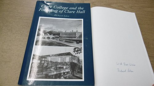 Clare College and the Founding of Clare Hall: Richard John Eden