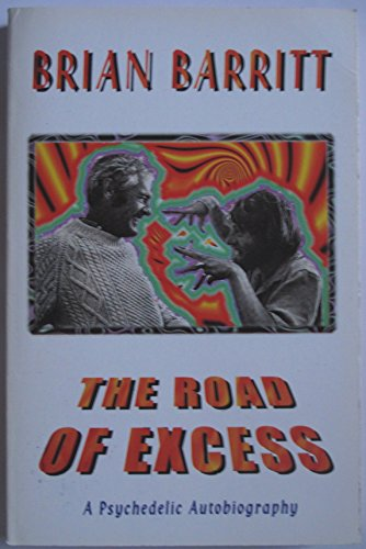 The Road of Excess: A Psychedelic Autobiography: Brian Barritt