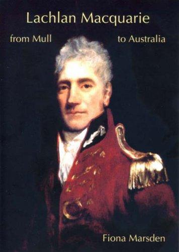 Lachlan Macquarie: From Mull to Australia: Marsden, Fiona Jane