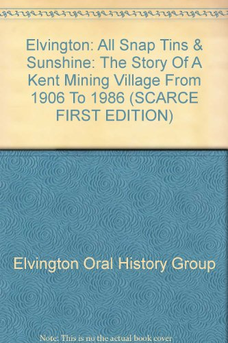 Elvington: All Snap Tins & Sunshine: The Story Of A Kent Mining Village From 1906 To 1986 (SCARCE...
