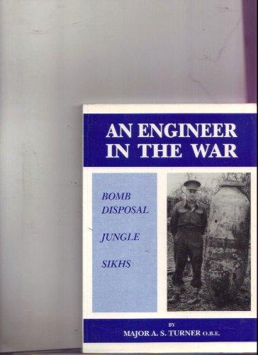 Engineer in the War: Bomb Disposal, Jungle,: Turner, Sydney