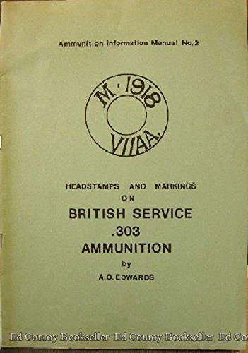 9780953295289: Headstamps and Markings on British Service .303 Ammunition Ammunition Information Manual No. 2