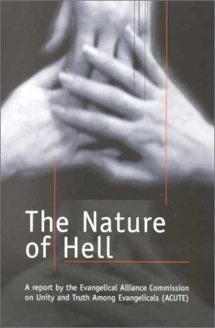 9780953299225: The Nature of Hell: A Report by the Evangelical Alliance Commission on Unity and Truth Among Evangelicals ACUTE