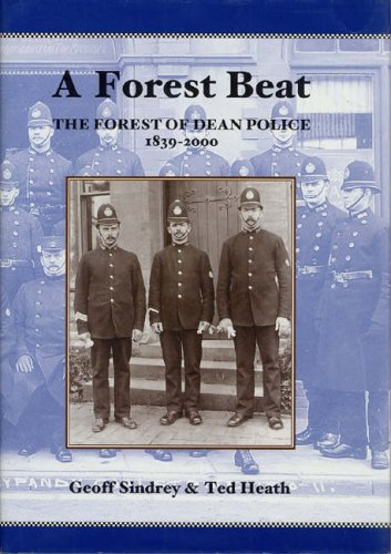A Forest Beat: The Forest of Dean Police, 1839-2000.: Geoff Sindrey and Ted Heath.