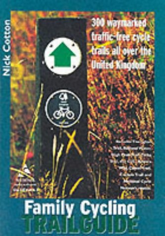 Family Cycling Trail Guide: 300 Waymarked Traffic-Free: Cotton, Nick