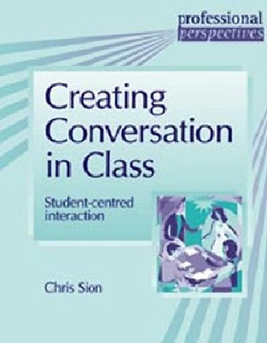 9780953309887: Creating Conversation in Class: Student-centred Interaction (Professional Perspectives)