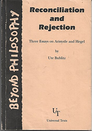 Reconciliation and Rejection. Three Essays on Aristotle and Hegel: Bublitz, Ute
