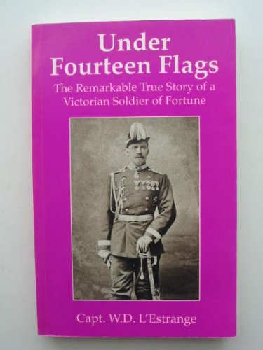 9780953316823: Under Fourteen Flags: The Remarkable True Story of a Victorian Soldier of Fortune