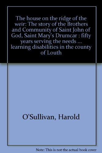 9780953323005: The house on the ridge of the weir: The story of the Brothers and Community of Saint John of God, Saint Mary's Drumcar : fifty years serving the needs ... learning disabilities in the county of Louth