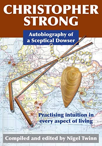 9780953331697: Christopher Strong: Autobiography of a Sceptical Dowser: Practising Intuition in Every Aspect of Living