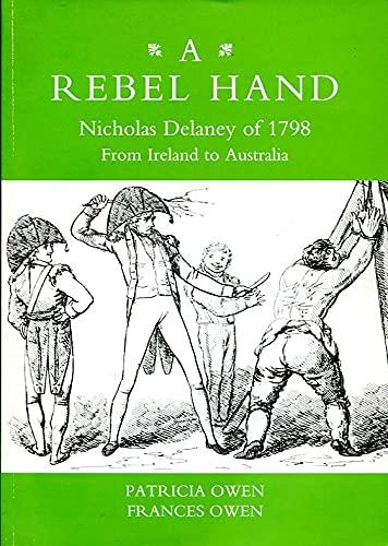 9780953341801: A Rebel Hand: Nicholas Delaney of 1798, from Ireland to Australia