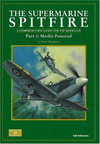 9780953346523: The Supermarine Spitfire: Pt. 1: Merlin Powered A Comprehensive Guide for the Modeller (Modeller's Datafile)