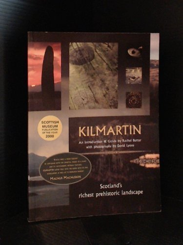 Kilmartin: Scotland's Richest Prehistoric Landscape - An Introduction and Guide: Butter, ...