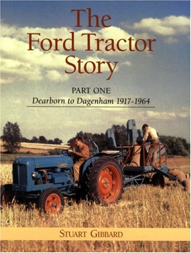 9780953373703: The Ford Tractor Story 1917-1964: Dearborn to Dagenham