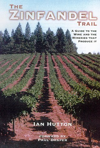 Zinfandel Trail: A Guide to the Wine: Ian George Hutton