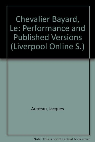 Le Chevalier Bayard (Liverpool Online Series Critical Editions of French Texts)