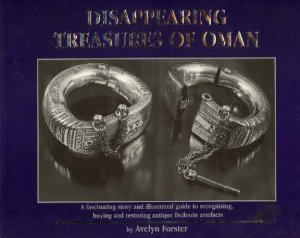 9780953382606: Disappearing Treasures of Oman: A Fascinating Story and Illustrated Guide to Recognising, Buying and Restoring Antique Bedouin Artefacts
