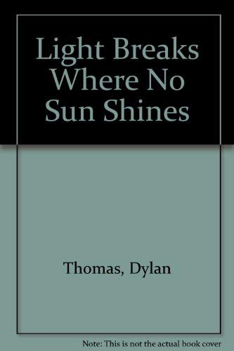 Light Breaks Where No Sun Shines (9780953386574) by Dylan Thomas