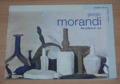 Giorgio Morandi: The Collectors' Eye: Longhi, Roberto; James, Merlin