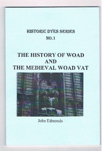 History of Woad and the Medieval Woad Vat (Historic Dyes): Edmonds, John