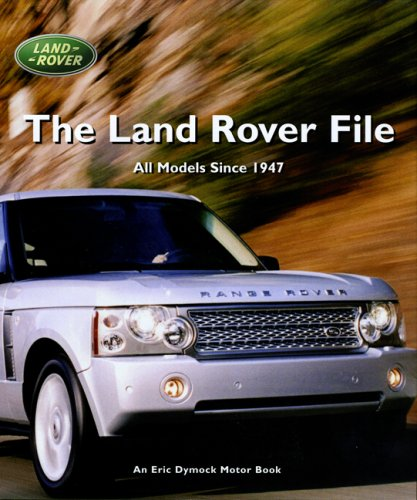 9780953414284: The Land Rover File: All Models Since 1947 (Eric Dymock Motor Book)
