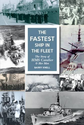 9780953426010: The Fastest Ship in the Fleet: The Story of HMS Cavalier and Her Men