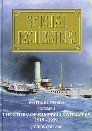 White Funnels: Special Excursions - The Story of Campbells Steamers, 1919-1939 v. 2