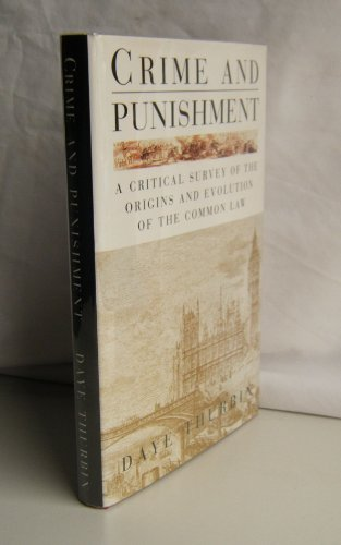 Crime and Punishment: Critical Survey of the Origins and Evolution of the Common Law: Thurbin, Daye...