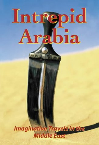 9780953442317: Intrepid Arabia: Imaginative Travels in Arabia