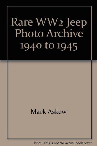 9780953447084: Rare WW2 Jeep Photo Archive, 1940-1945