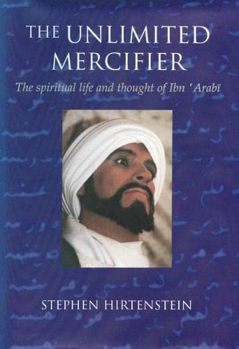 9780953451319: The Unlimited Mercifier: The Spiritual Life and Thought of Ibn 'Arabi