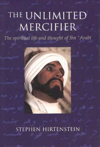 9780953451326: The Unlimited Mercifier: The Spiritual Life and Thought of Ibn 'Arabi