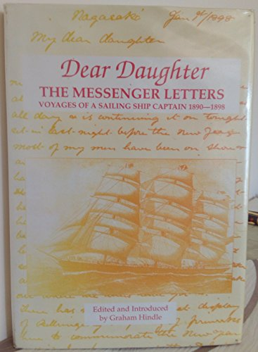 9780953460908: Dear Daughter: The Messenger Letters - Voyages of a Sailing Ship Captain, 1890-98