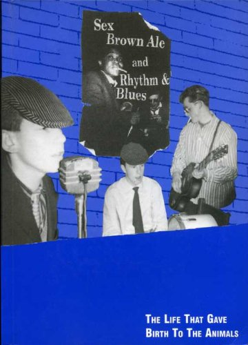 9780953466405: Sex, Brown Ale and Rhythm and Blues: The Life That Gave Birth to