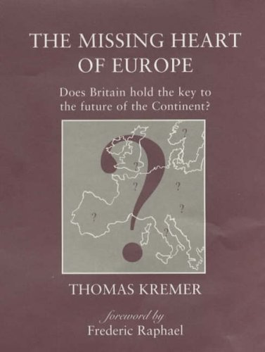 9780953469734: The Missing Heart of Europe: Does Britain Hold the Key to the Future of the Continent?