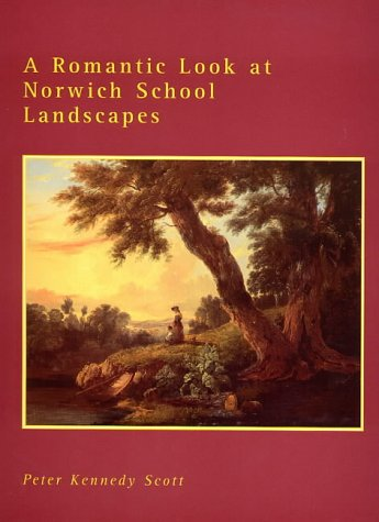A Romantic Look at Norwich School Landscapes.: Peter Kennedy Scott.