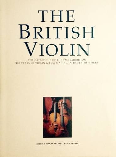 9780953474134: The British Violin: The Catalogue of the 1998 Exhibition