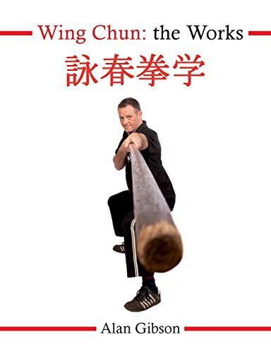 Wing Chun: The Works: Gibson, Alan