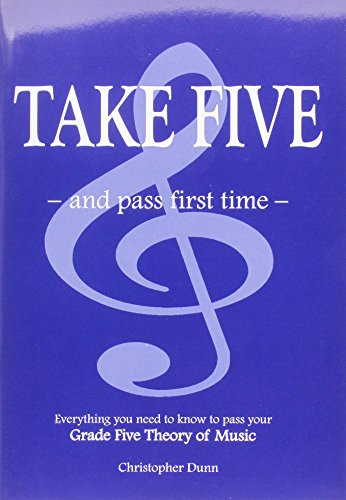 9780953500703: Take Five and Pass First Time: The Essential Independent Manual for Students Preparing for the Grade Five Theory of Music Examination of the Associated Board of the Royal Schools of Music