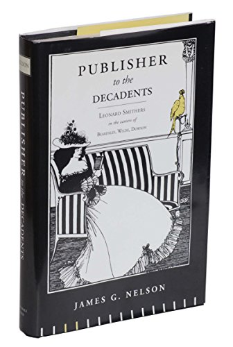 Publisher To The Decadents. Leonard Smithers in: Nelson, James G.
