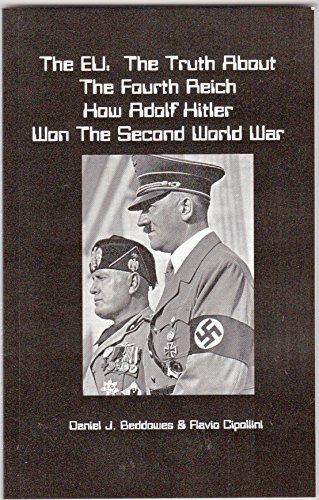 9780953506125: The EU:The Truth About the Fourth Reich How Adolf Hitler won the Second World War