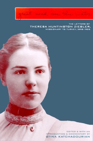 9780953519101: Great Need over the Water : The Letters of Theresa Huntington Ziegler, Missionary to Turkey, 1898-1905