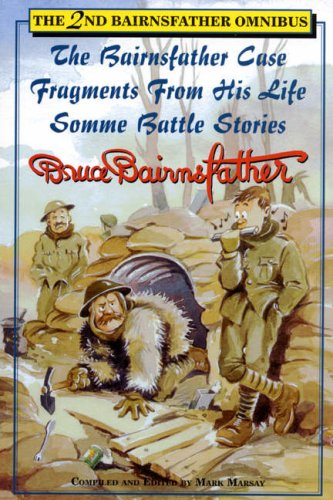 The Bairnsfather Omnibus Vol. 2 : The Bairnsfather Case, Fragments from His Life and Somme Battle ...