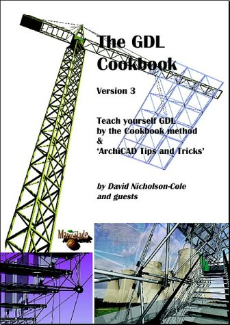 9780953521609: The GDL Cookbook: Teach Yourself GDL by the Cookbook Method and ArchiCAD Tips and Tricks