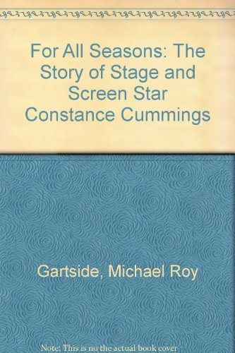 For All Seasons: The Story of Stage and Screen Star Constance Cummings: Gartside, Michael Roy