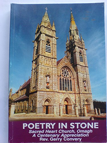 Poetry in Stone Sacred Heart Church, Omagh: A Centenary Appreciation: Convery, Rev. Gerry