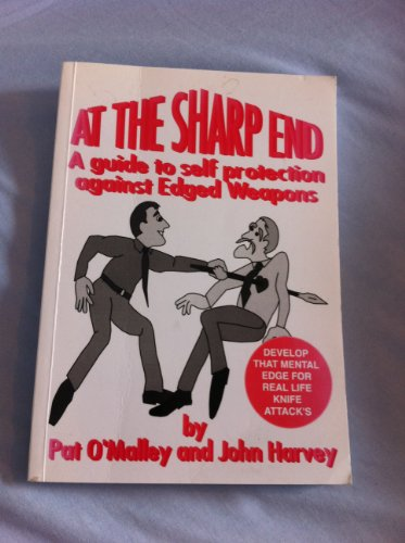 At the Sharp End: A Guide to Self Protection Against Edged Weapons (0953561801) by O'Malley, Pat; Harvey, John