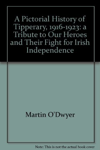 9780953563425: A Pictorial History of Tipperary, 1916-1923: a Tribute to Our Heroes and Their Fight for Irish Independence