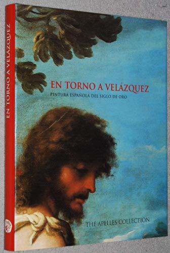 9780953584604: En torno a Vel�zquez: The Apelles Collection : [pintura Espa�ola del sigolo de oro] : [Exposition homenaje a Vel�zquez en el IV Centenario de su ... Oviedo, Espa�a, 20 Mayo 1999 - 30 Enero 2000]