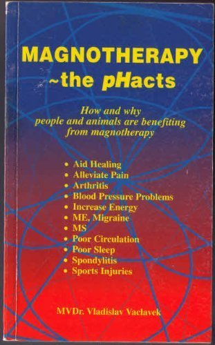 Magnotherapy - the pHacts how and Why People and Animals are Benefiting from Mag: VLADISLAV ...